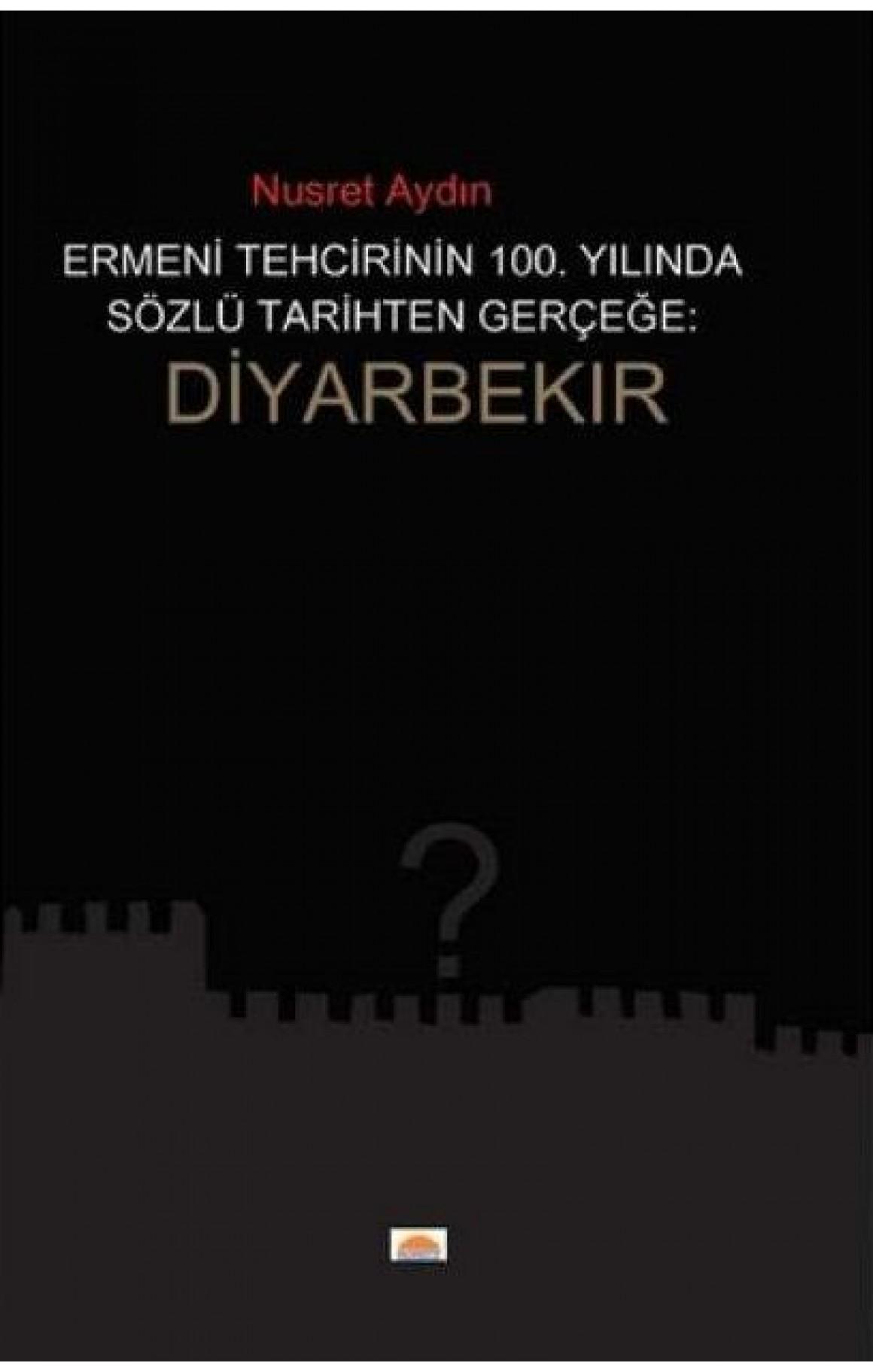 Ermeni Tehcirinin 100. Yılında Sözel Tarihten Gerçeğe: Diyarbekir