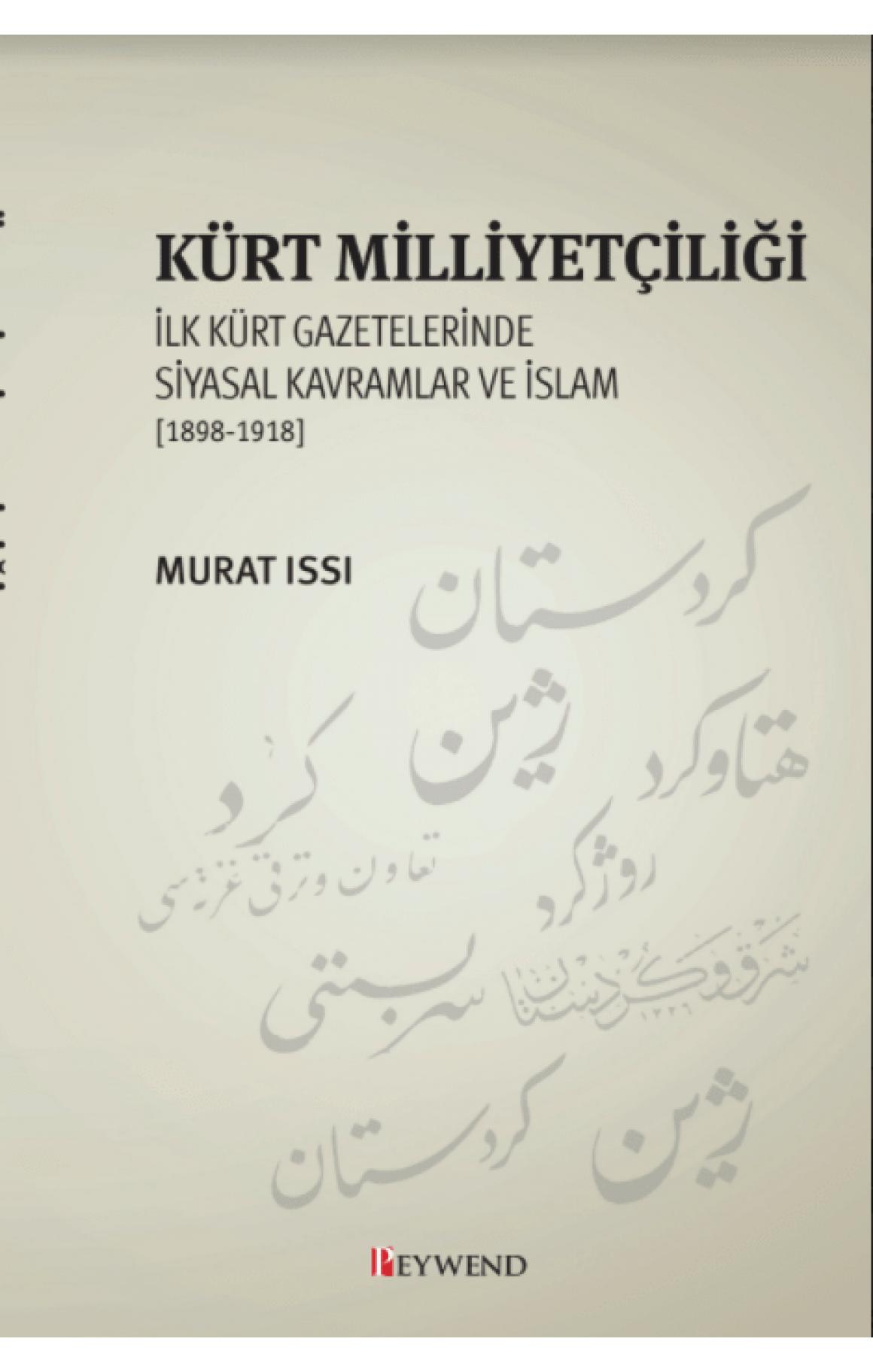 Kürt Milliyetçiliği İlk Kürt Gazetelerinde Siyasal Kavramlar ve İslam 1898-1918