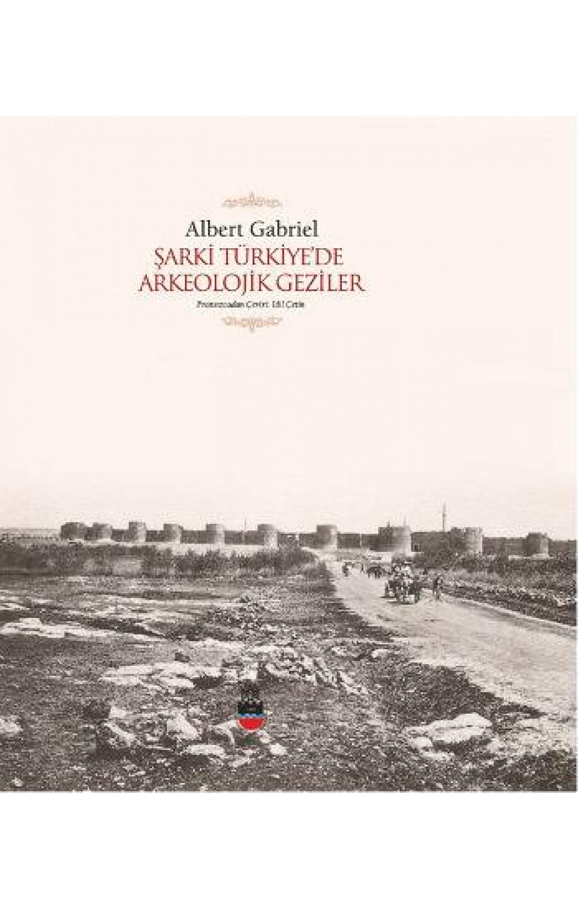 Şarki Türkiye'de Arkeolojik Geziler