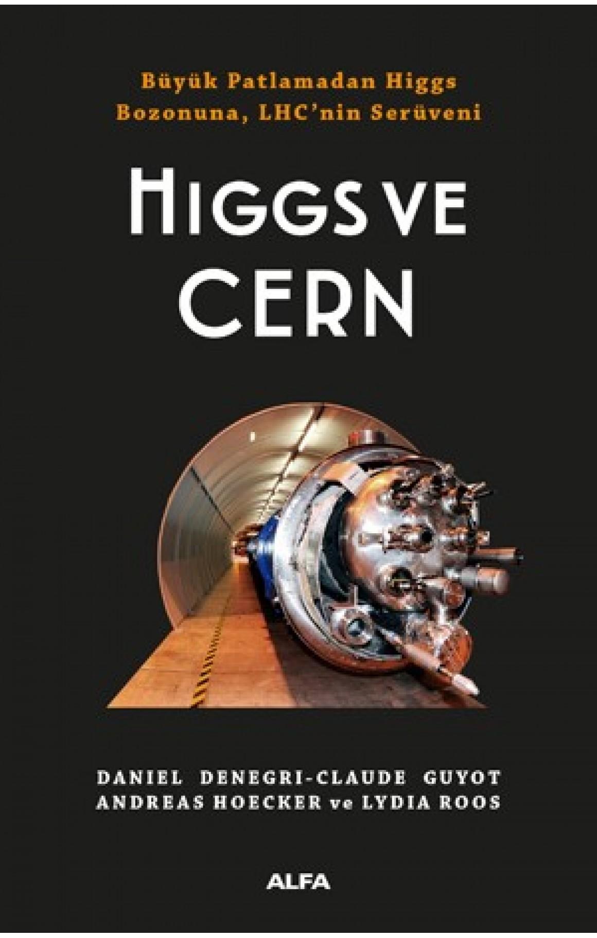 Higgs ve Cern - Büyük Patlamadan Higgs Bozonuna, LHCnin Serüveni