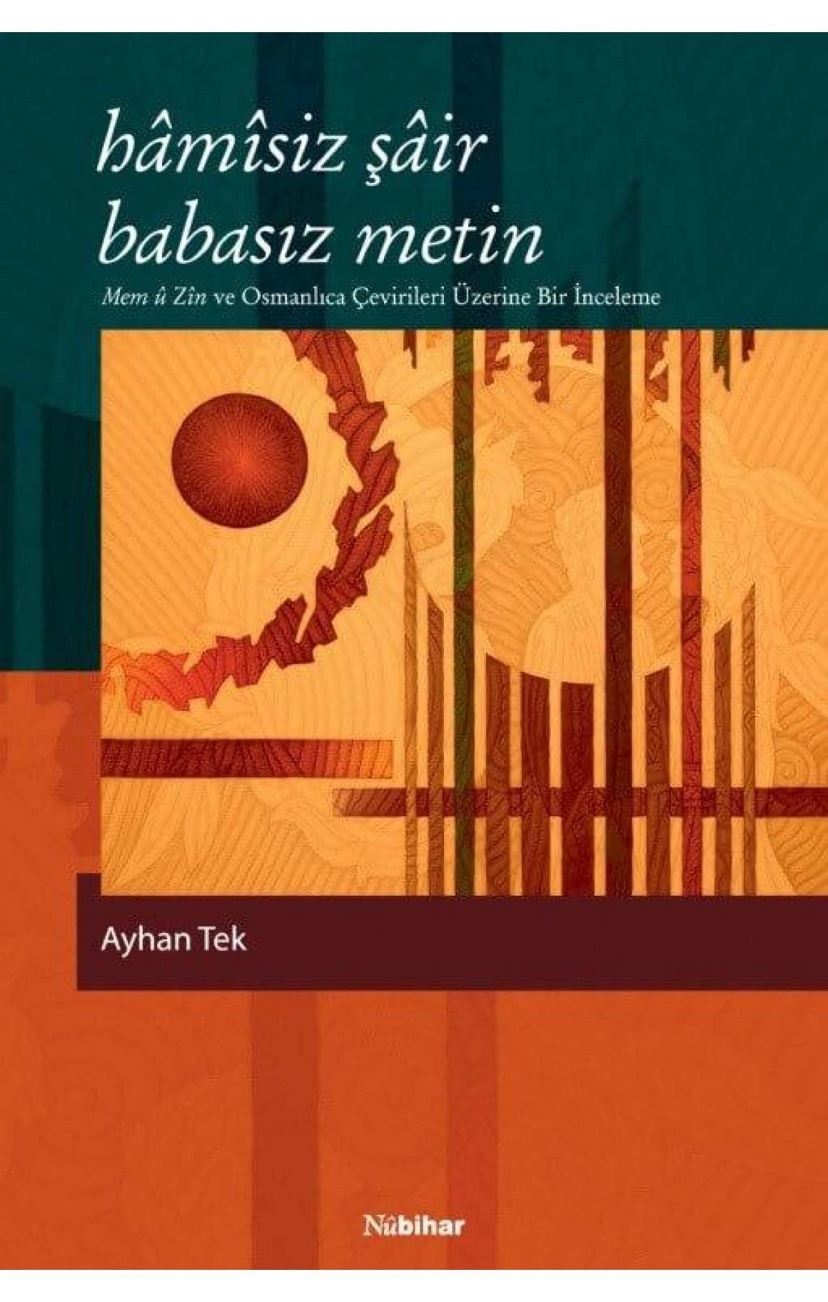 Hâmîsiz Şâir Babasız Metin (Mem û Zîn ve Osmanlıca Çevirileri Üzerine Bir İnceleme)