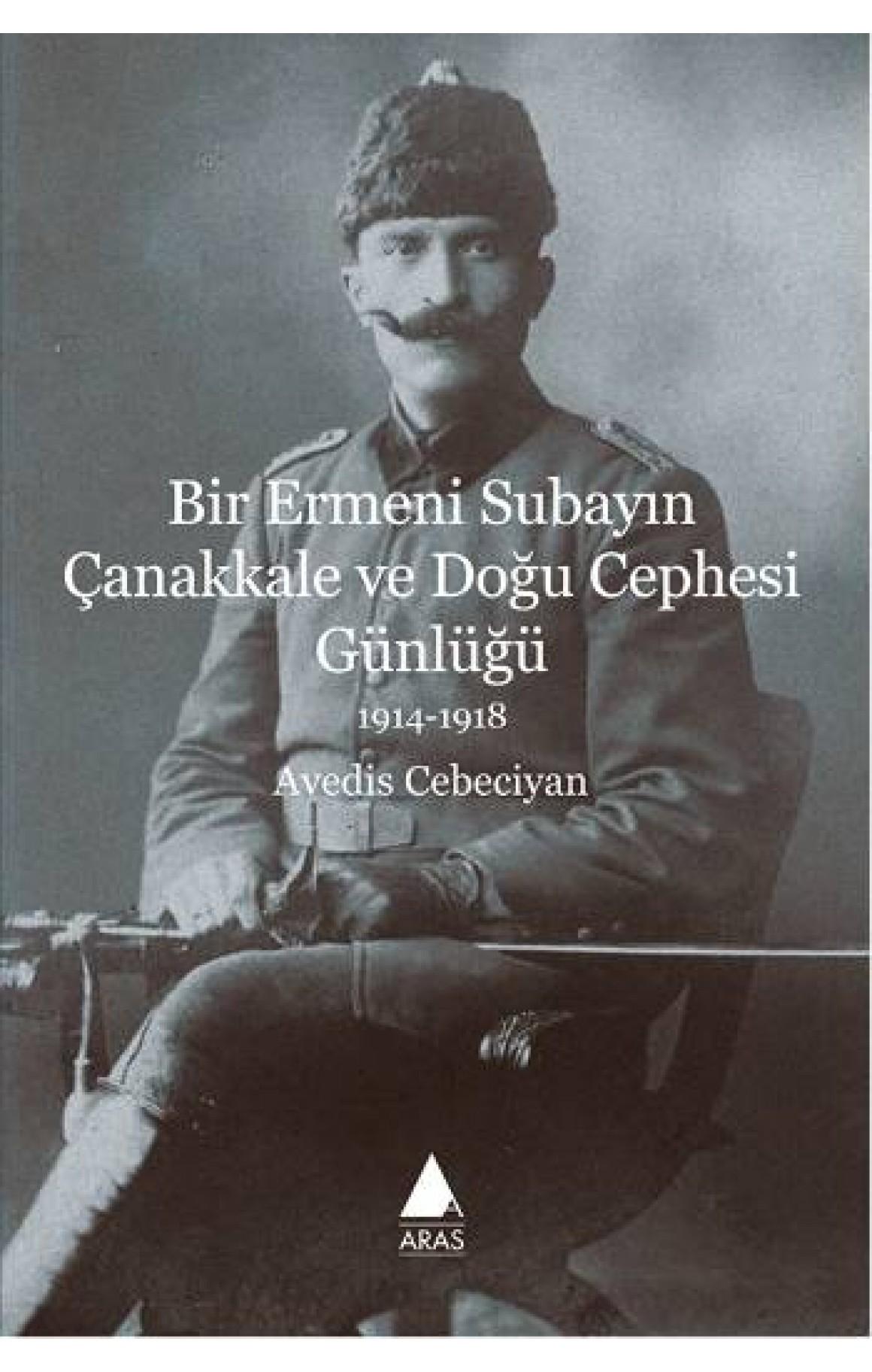 Bir Ermeni Subayın Çanakkale ve Doğu Cephesi Günlüğü