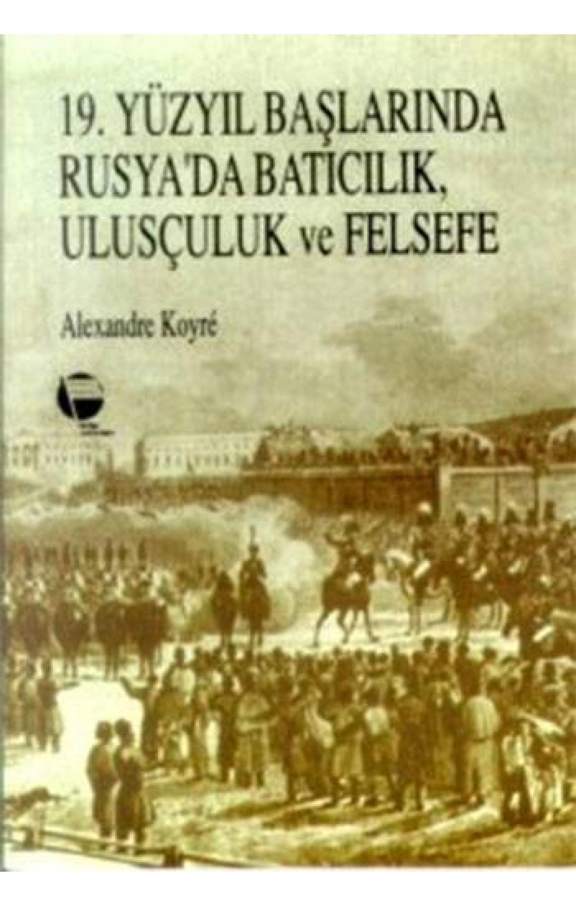 19. Yüzyıl Başlarında Rusyada Batıcılık, Ulusçuluk ve Felsefe