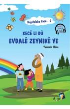 Rojnivîska Xecê 5 - Xecê Li dû Evdalê Zeynikê ye