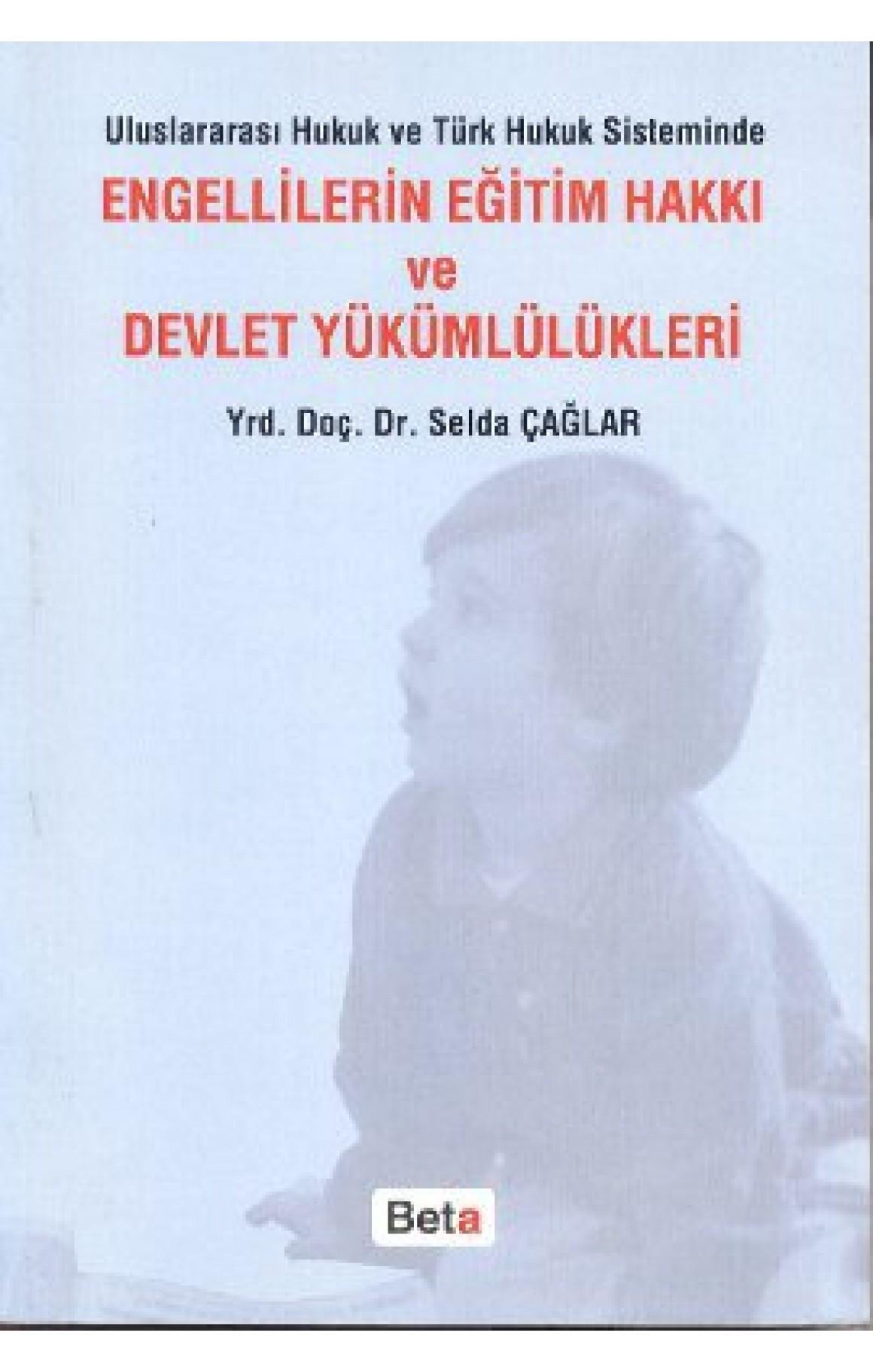 Uluslararası Hukuk ve Türk Hukuk Sisteminde Engellilerin Eğitim Hakkı ve Devlet Yükümlülükleri