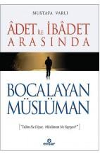 Adet İle İbadet Arasında Bocalayan Müslüman