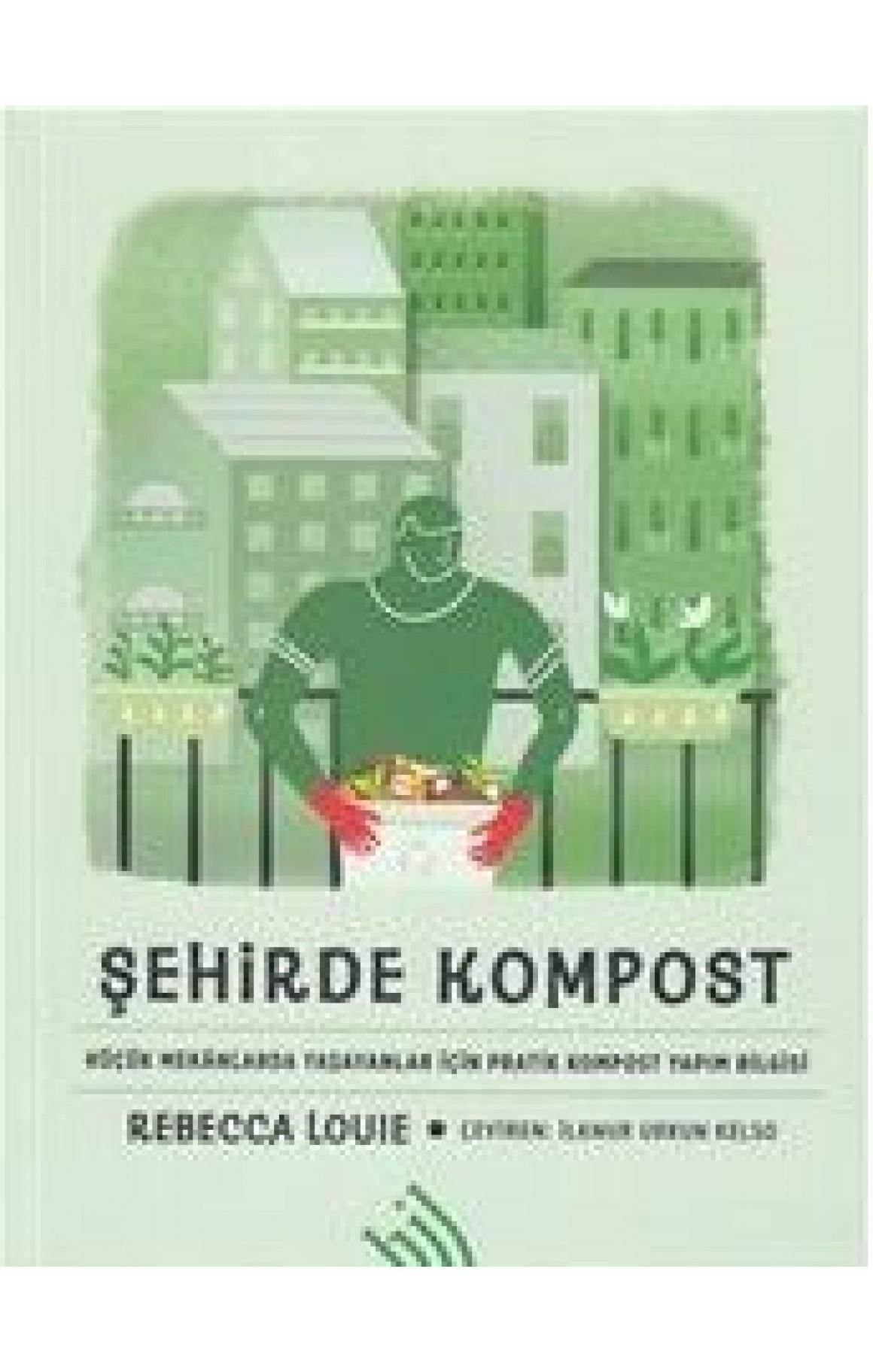 Şehirde Kompost-Küçük Mekanlarda Yaşayanlar İçin Pratik Kompost Yapım Bilgisi