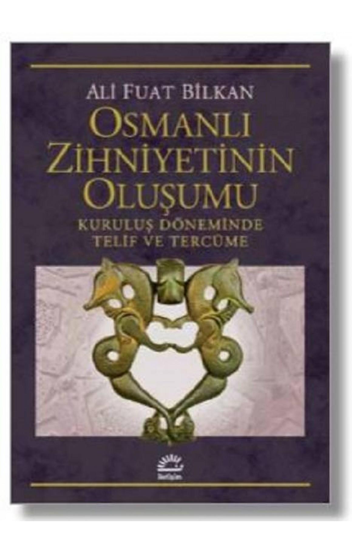 Osmanlı Zihniyetinin Oluşumu-Kuruluş Döneminde Telif ve Tercüme