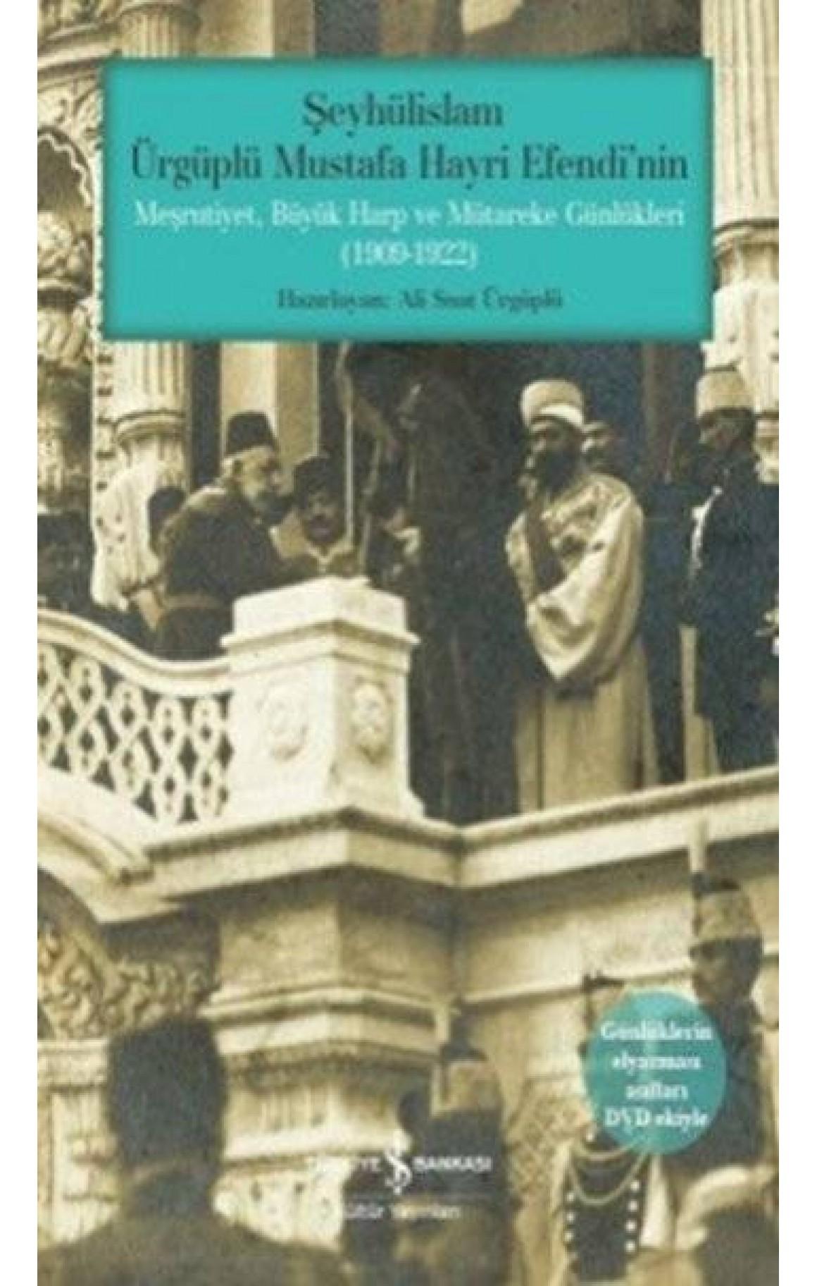 Şeyhülislam Ürgüplü Mustafa Hayri Efendi'nin Meşrutiyet, Büyük Harp ve Mütareke Günlükleri