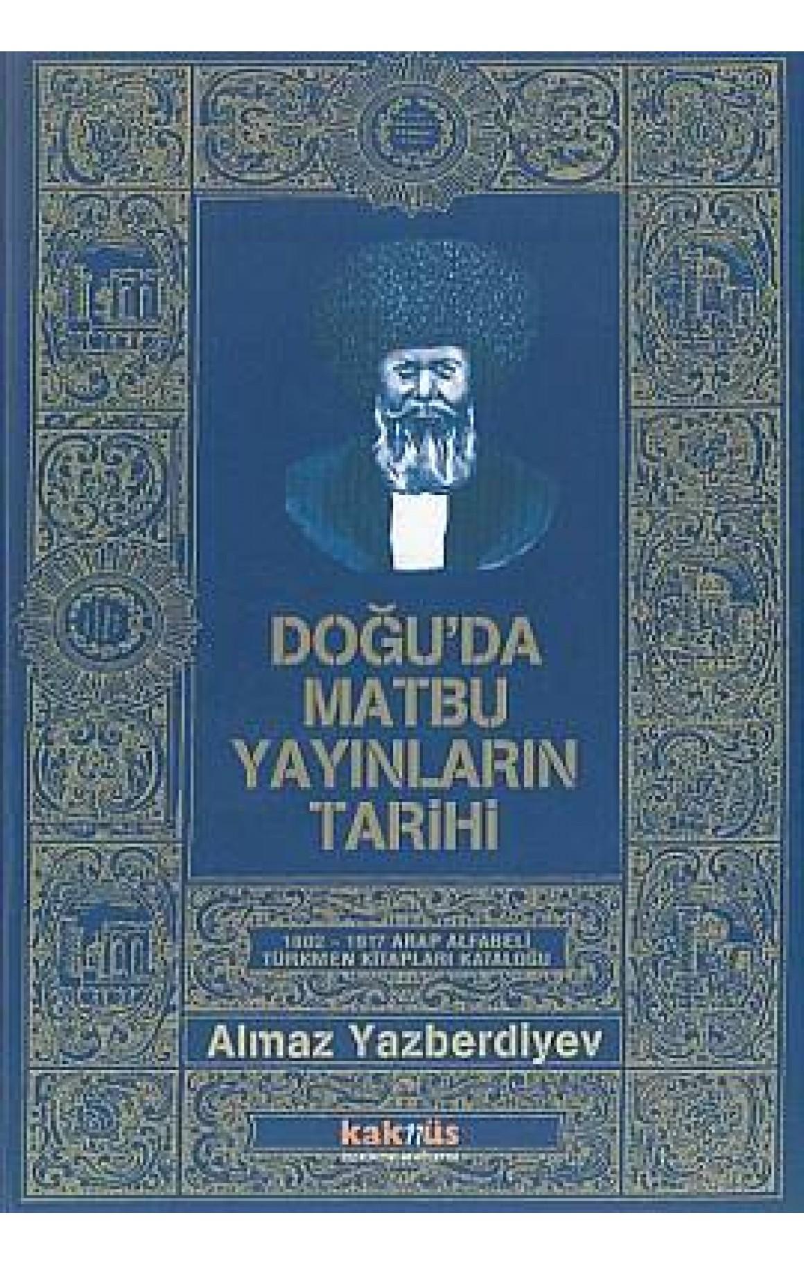 Doğu'da Matbu Yayınların Tarihi1802-1917 Arap Alfabeli Türkmen Kitapları Kataloğu