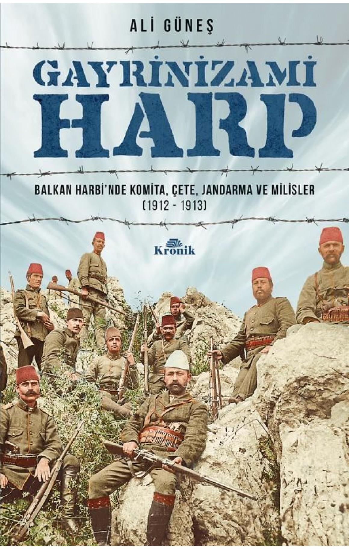 Gayrinizami Harp: Balkan Harbinde Komita-Çete-Jandarma ve Milisler 1912-1913