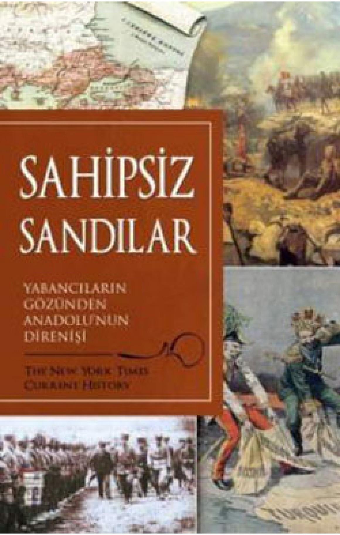 Sahipsiz Sandılar-Yabancıların Gözünden Anadolu'nun Direnişi