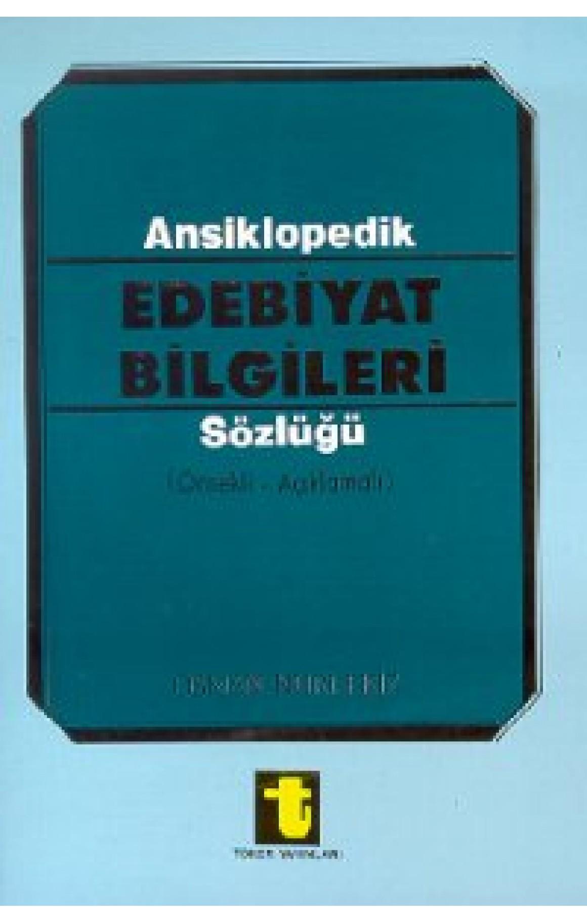 Ansiklopedik Edebiyat Bilgileri Sözlüğü (Örnekli - Açıklamalı)