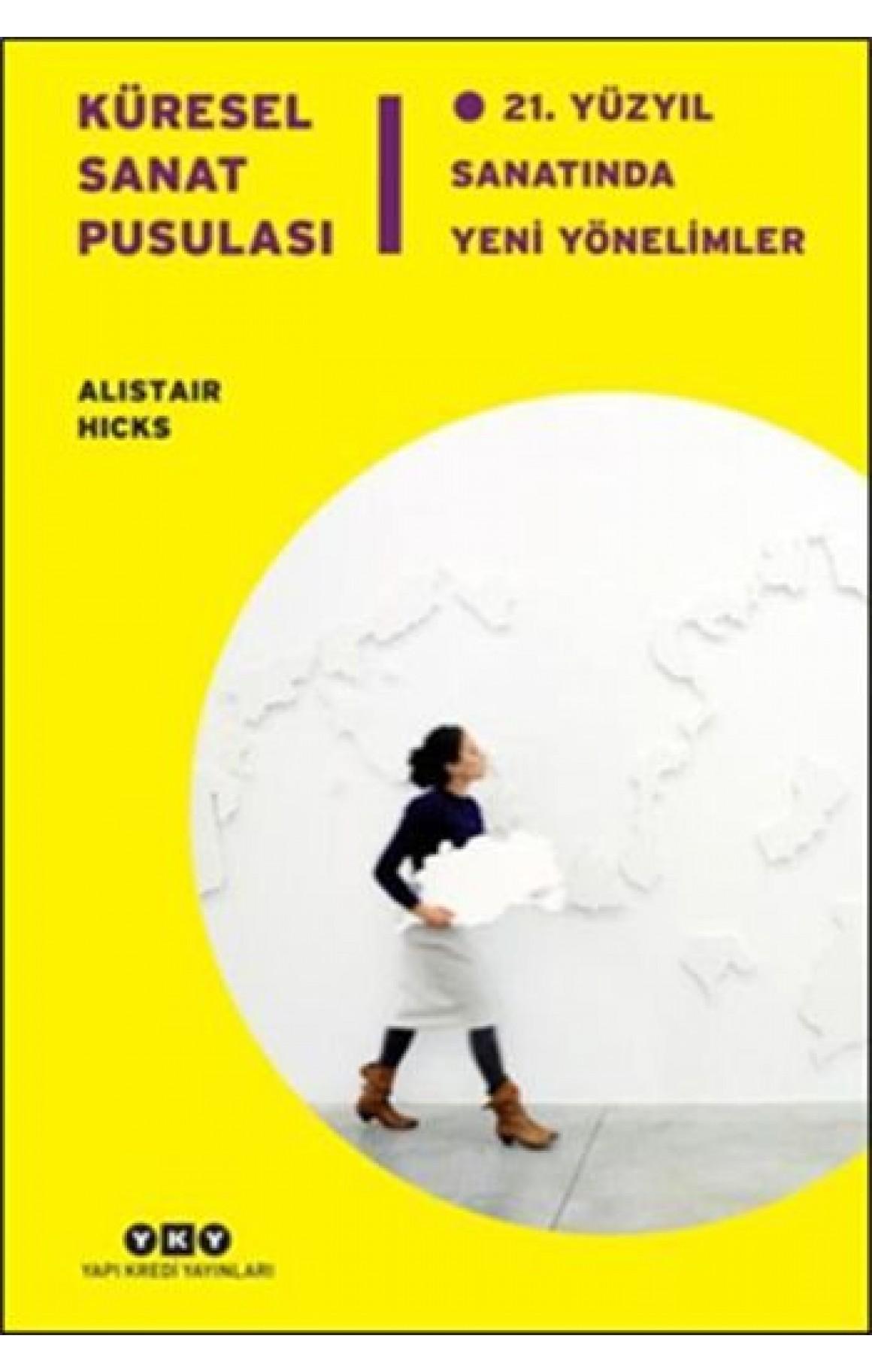 Küresel Sanat Pusulası - 21.Yüzyıl Sanatında Yeni Yönelimler-Ciltli