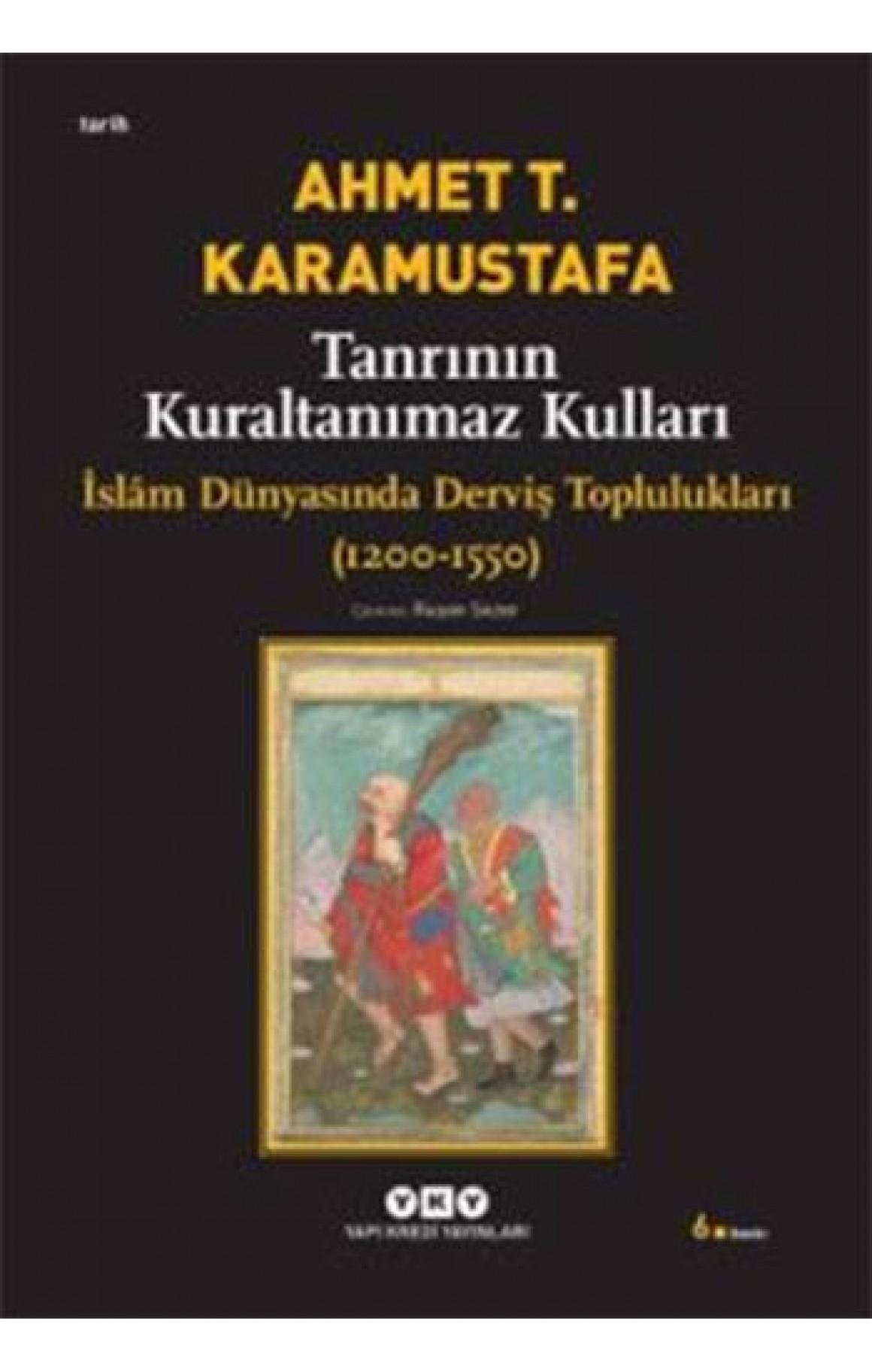 Tanrının Kuraltanımaz Kulları - İslam Dünyasında Derviş Toplulukları (1200-1550)