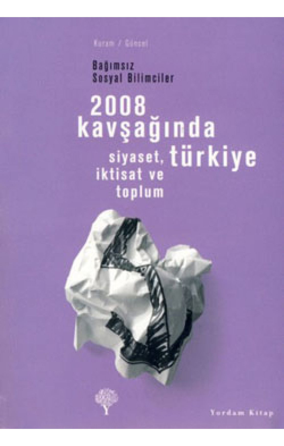 2008 Kavşağında Türkiye - Siyaset, İktisat ve Toplum Bağımsız Sosyal Bilimciler