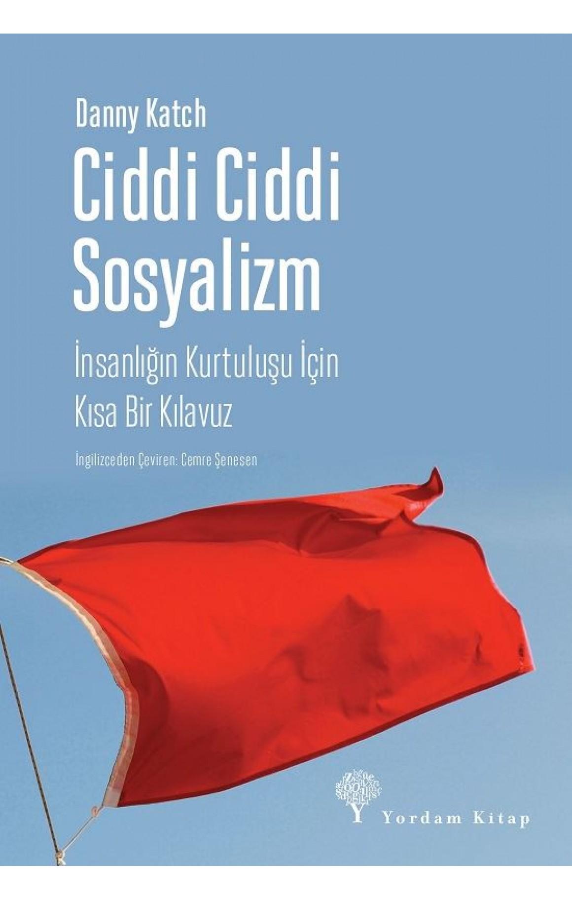 Ciddi Ciddi Sosyalizm-İnsanlığın Kurtuluşu için Kısa Bir Kılavuz