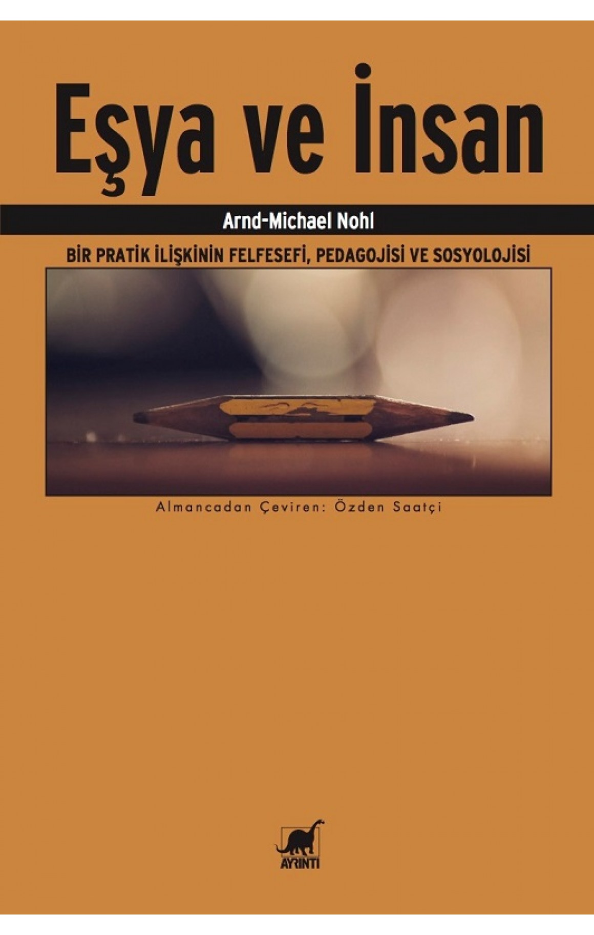 Eşya ve İnsan-Bir Pratik İlişkinin Felsefesi,Pedagojisi ve Sosyolojisi
