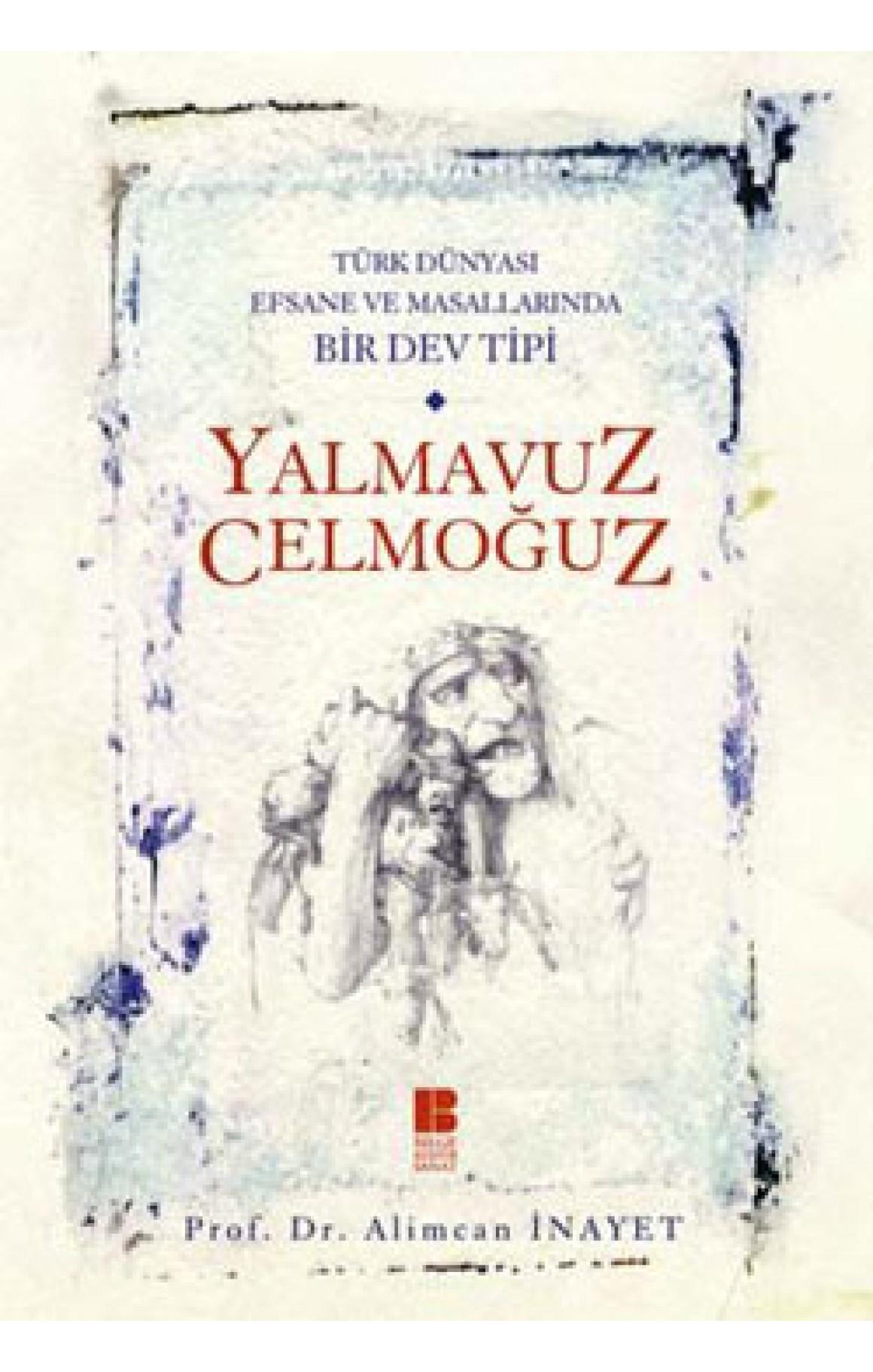 Yalmavuz/Celmoğuz - Türk Dünyasında Efsane ve Masallarında Bir Dev Tipi