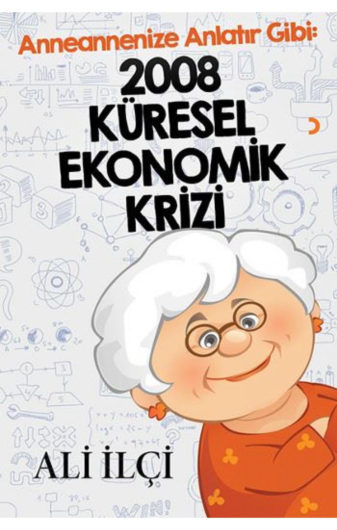2008 Küresel Ekonomik Krizi- Anneannenize Anlatır Gibi
