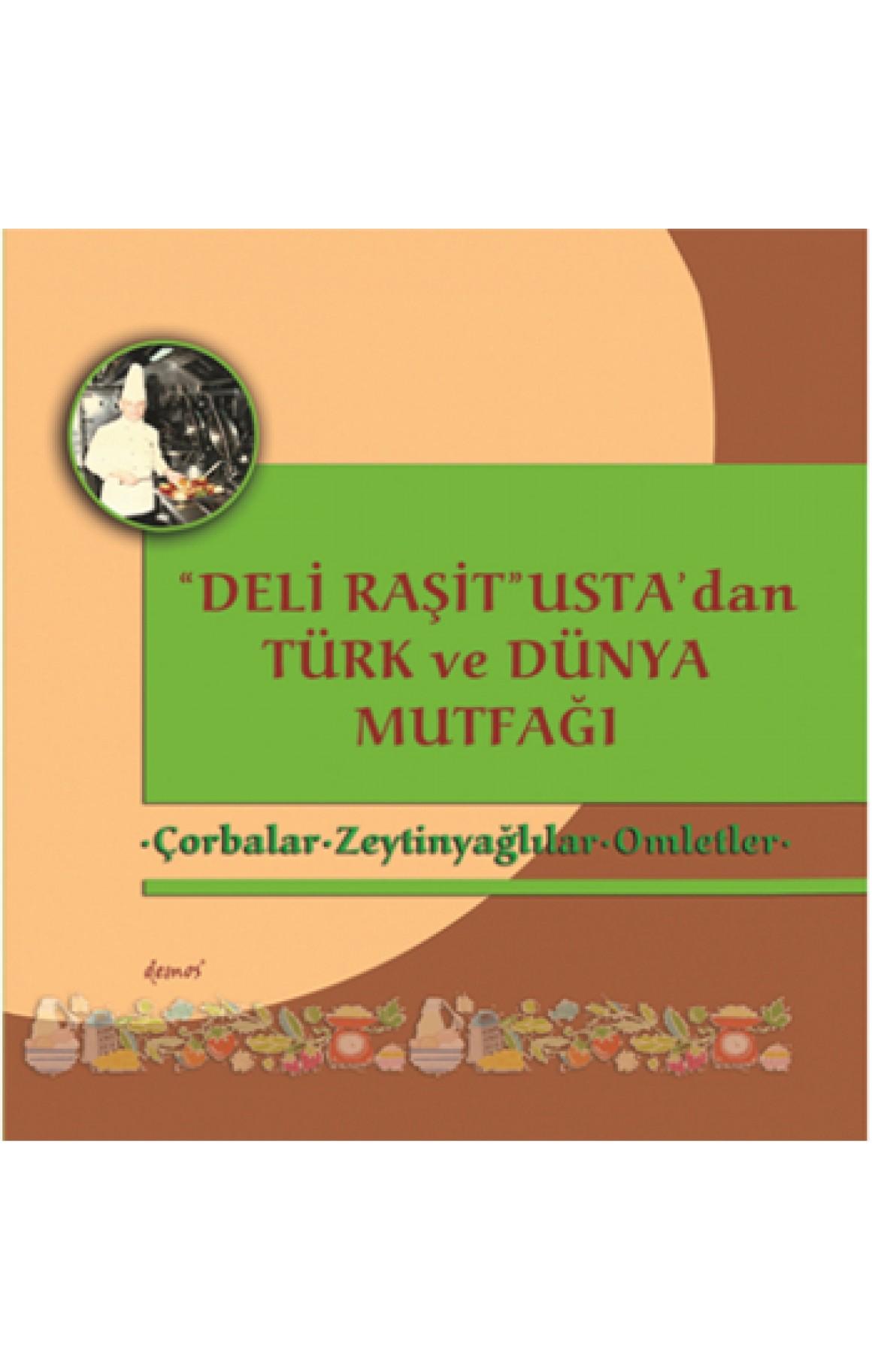 Çorbalar - Zeytinyağlılar - Omletler - Deli Raşit Usta'dan Türk ve Dünya Mutfağı