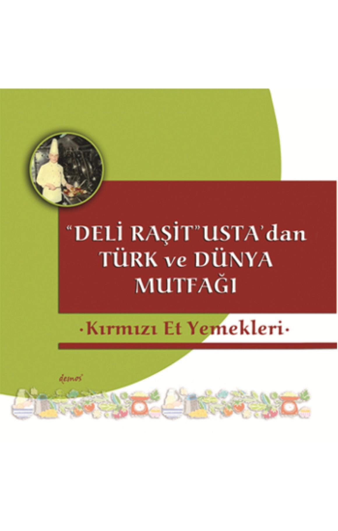 Kırmızı Et Yemekleri- Deli Raşit Ustadan Türk ve Dünya Mutfağı