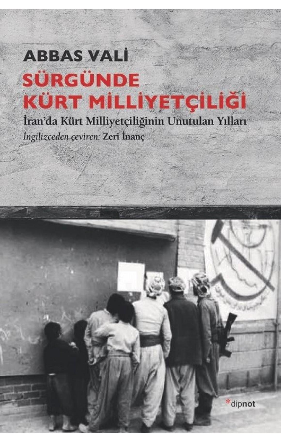 Sürgünde Kürt Milliyetçiliği - İranda Kürt Milliyetçiliğinin Unutulan Yılları