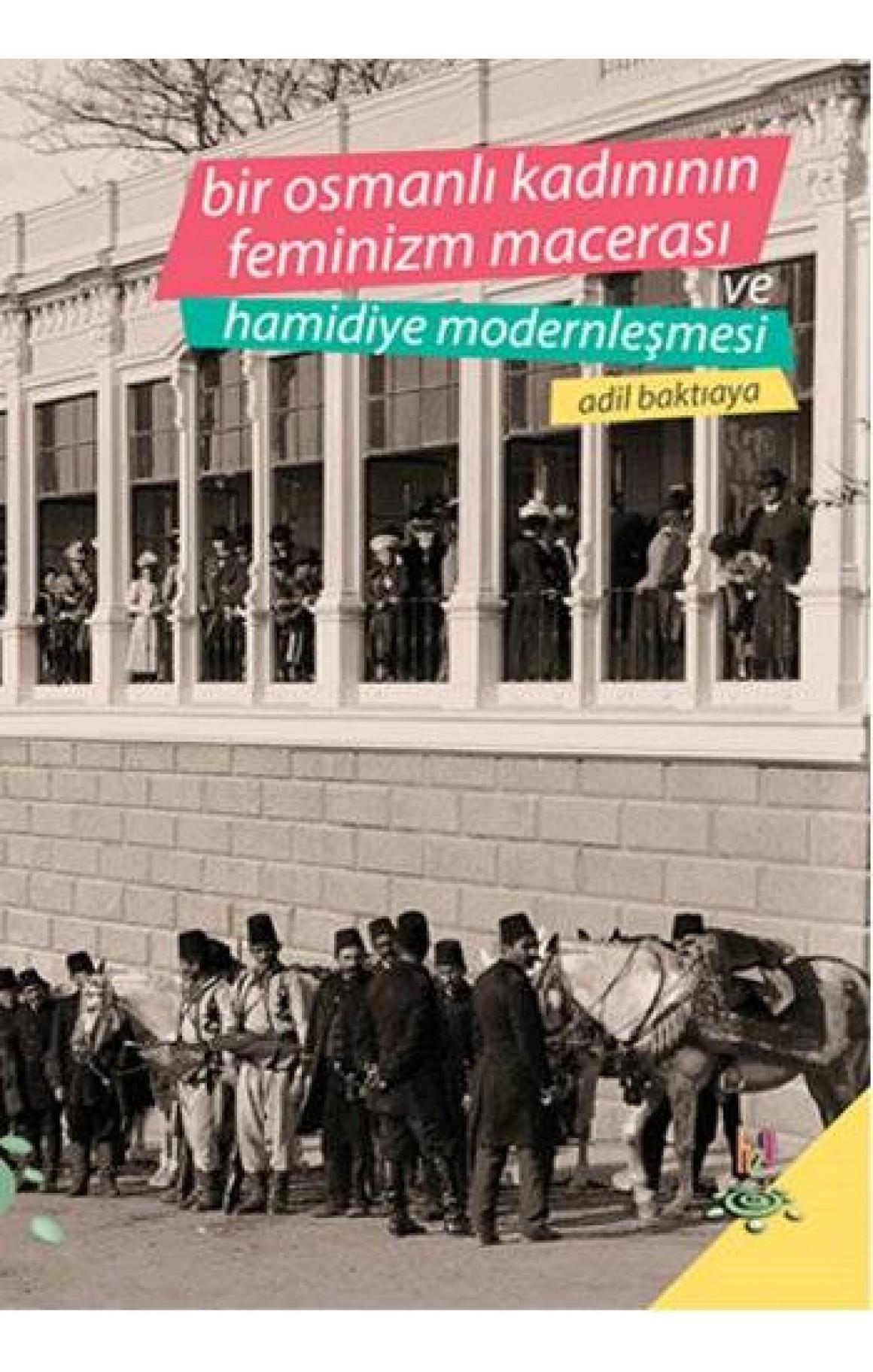 Bir Osmanlı Kadınının Feminizm Macerası ve Hamidiye Modernleşmesi