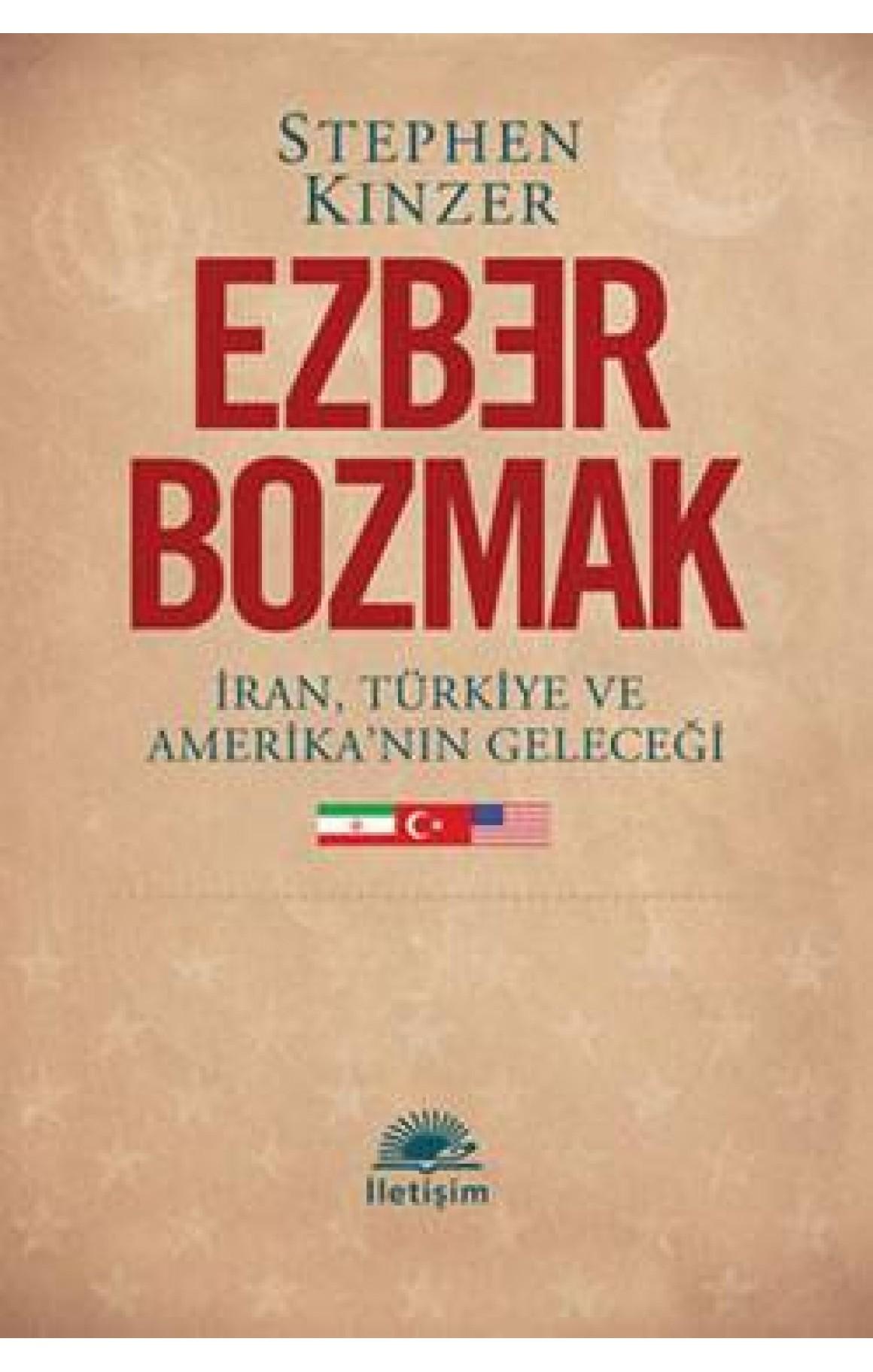 Ezber Bozmak - İran, Türkiye ve Amerika'nın Geleceği