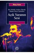 Açık Yaranın Sesi-Bir Politik Anlatı Olarak Ahmet Kaya Şarkıları