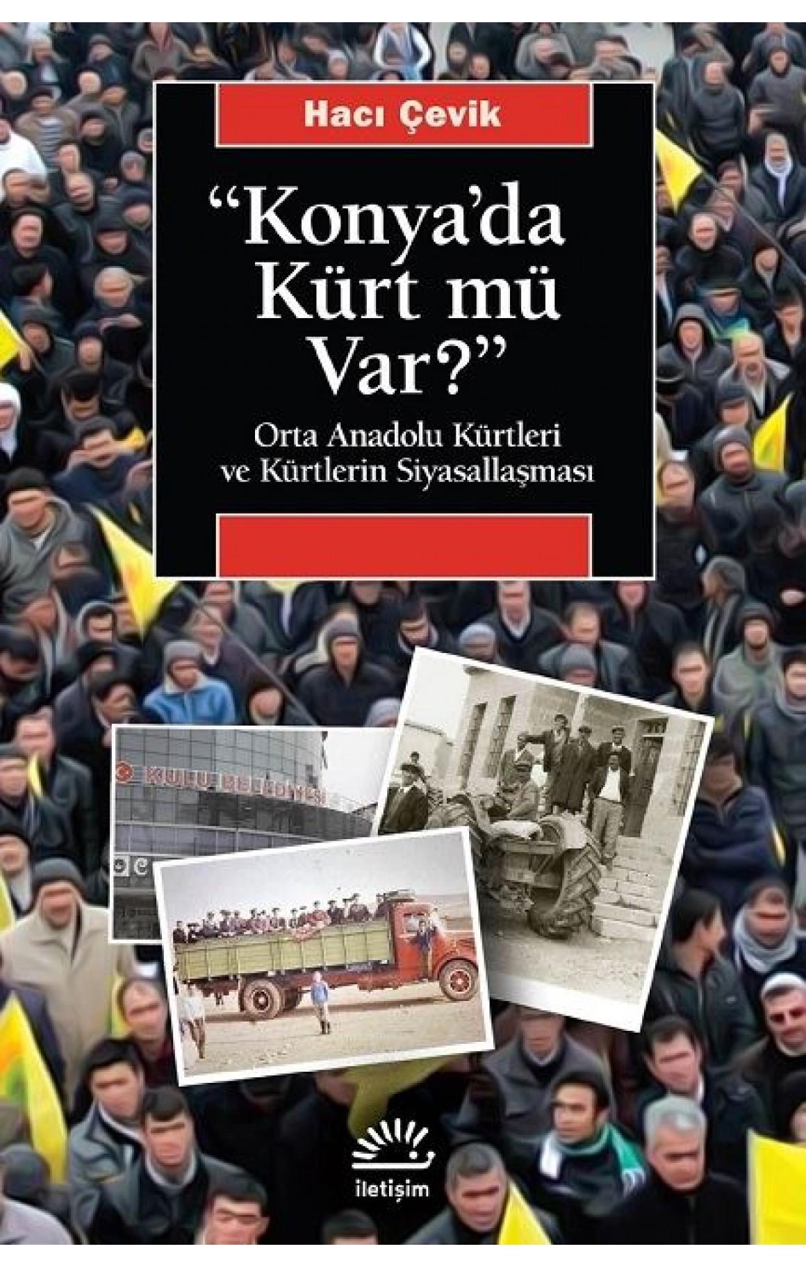 Konyada Kürt mü var? Orta Anadolu Kürtleri ve Kürtlerin Siyasallaşması
