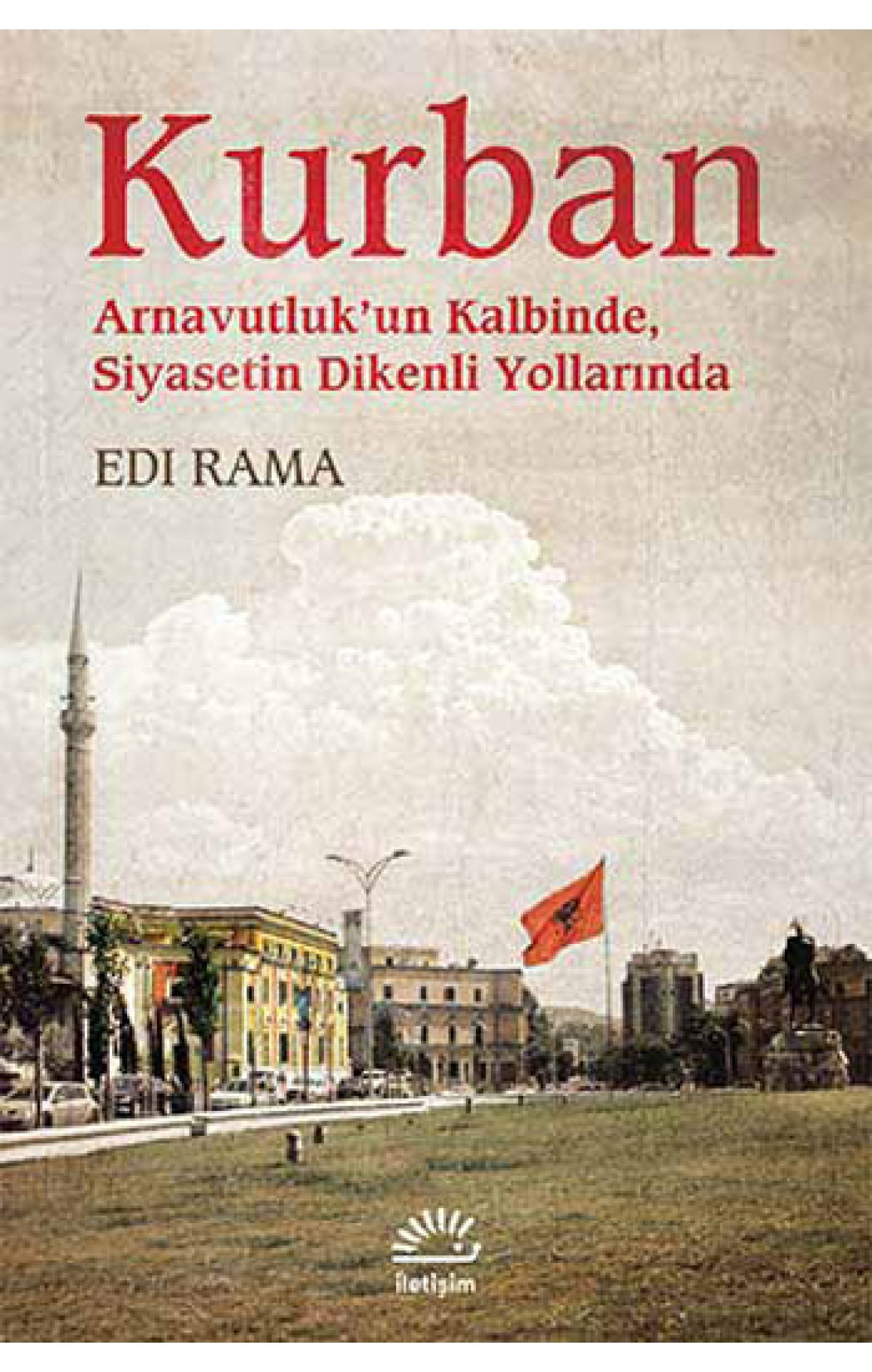 Kurban - Arnavutluk'un Kalbinde, Siyasetin Dikenli Yollarında