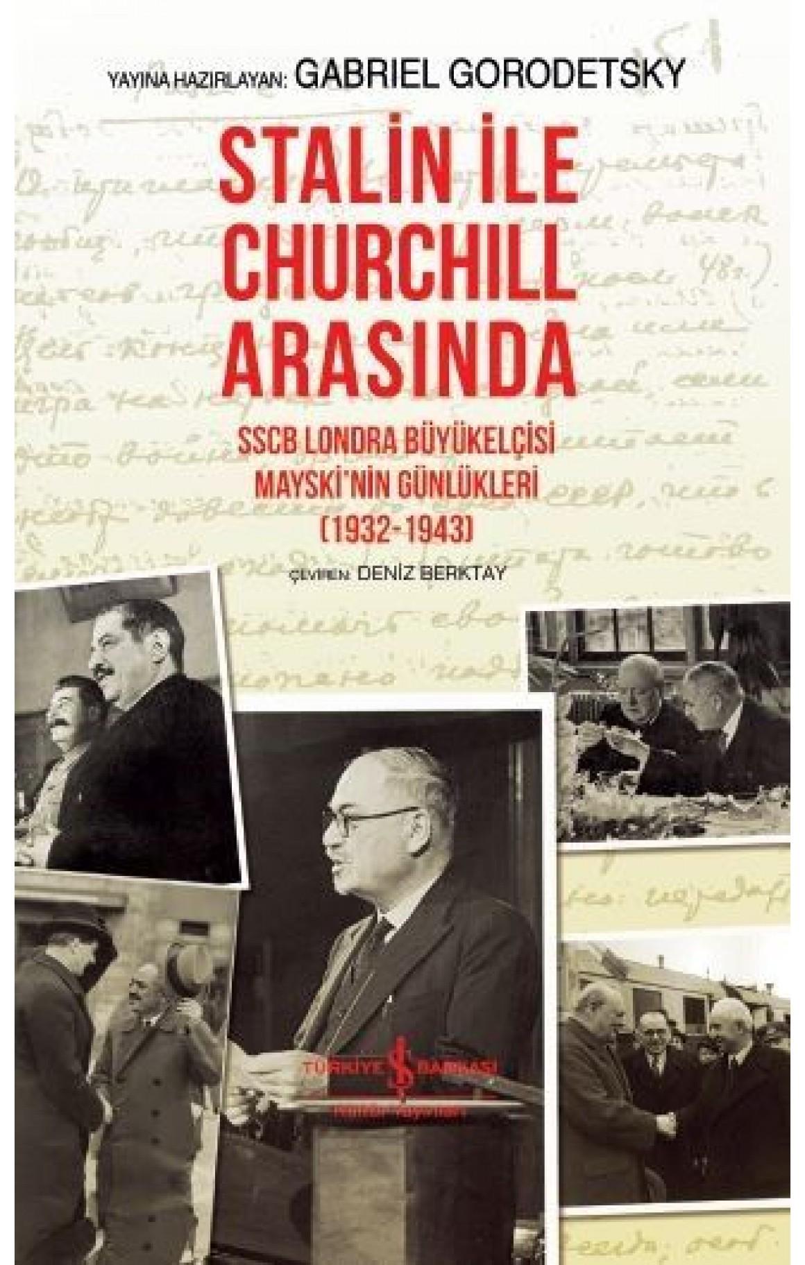 Stalin İle Churchill Arasında-SSCB Londra Büyükelçisi Mayski'nin Günlükleri 1932-1943