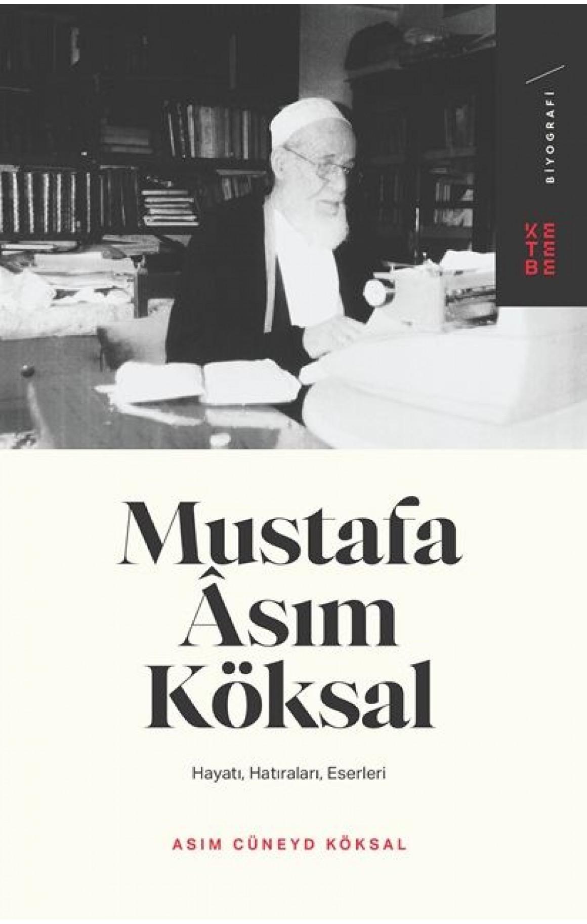 Mustafa Asım Köksal: Hayatı - Hatıraları - Eserleri