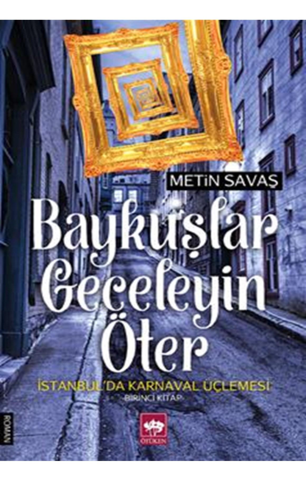 Baykuşlar Geceleyin Öter - İstanbulda Karnaval Üçlemesi 1. Kitap