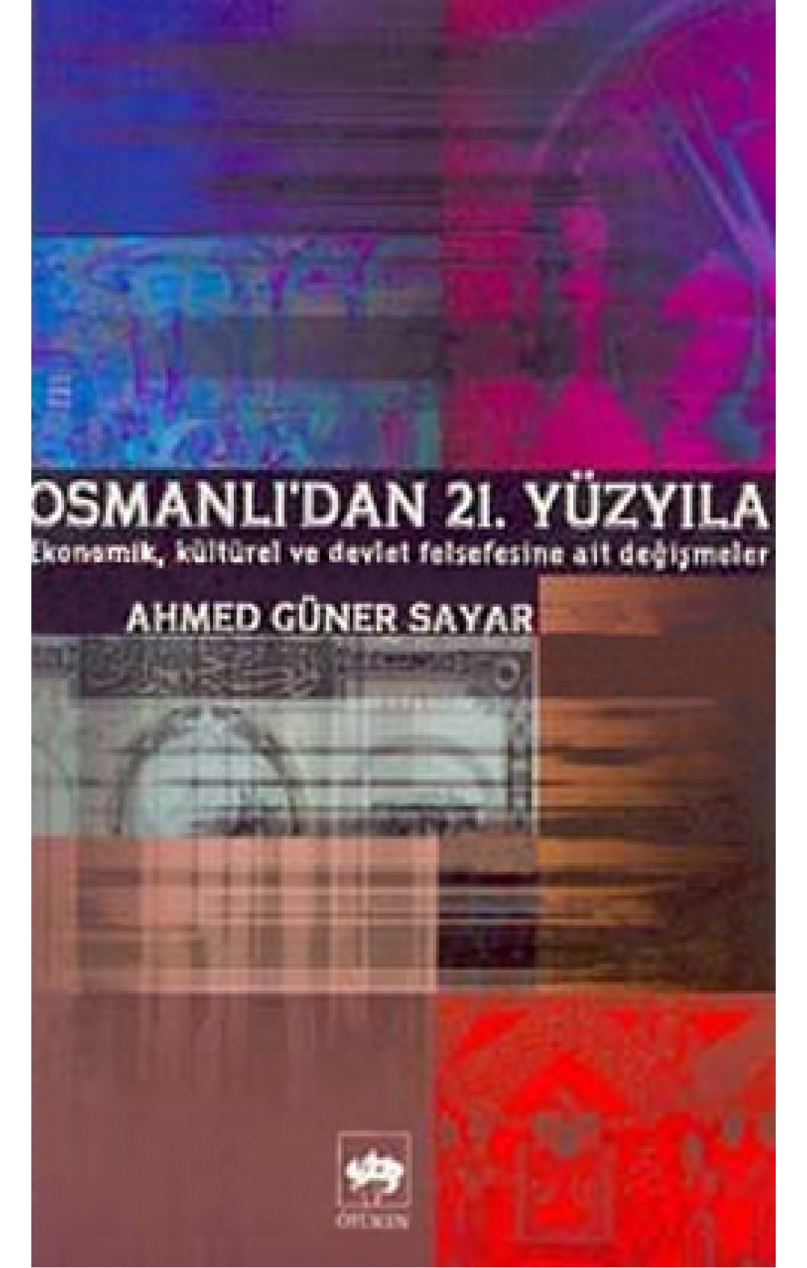 Osmanlıdan 21. Yüzyıl Ekonomik, Kültürel ve Devlet Meselelerine Ait Değişmeler