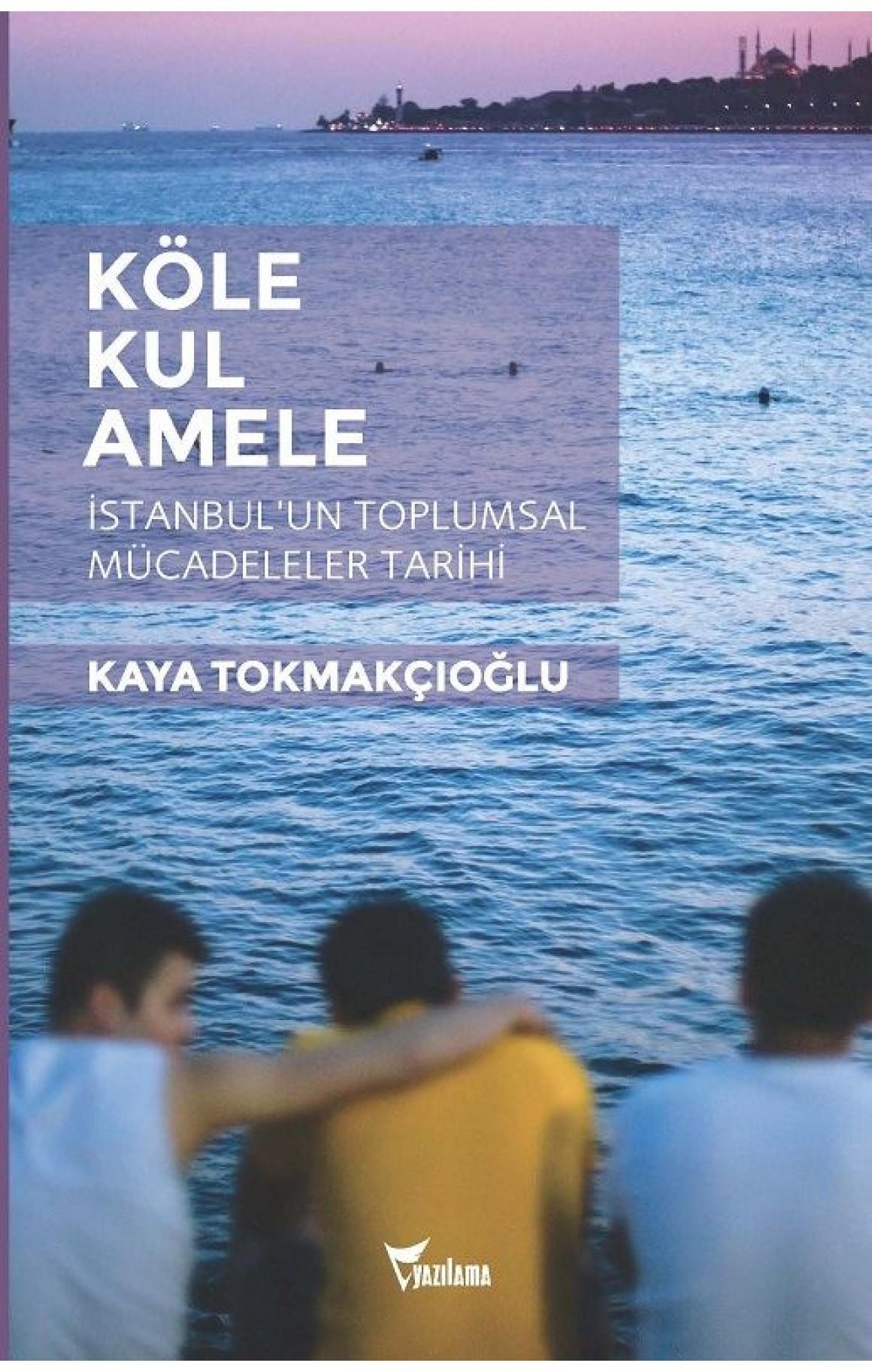 Köle - Kul - Amele:  İstanbul'un Toplumsal Mücadeleler Tarihi