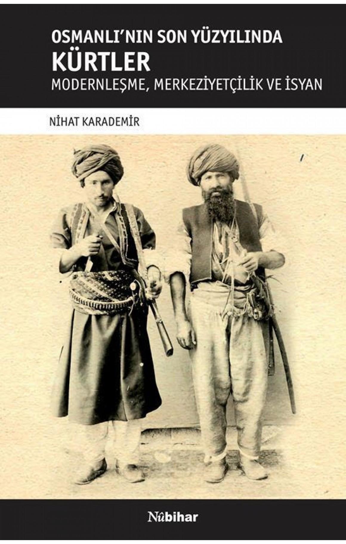 Osmanlı'nın Son Yüzyılında Kürtler - Modernleşme, Merkeziyetçilik Ve İsyan