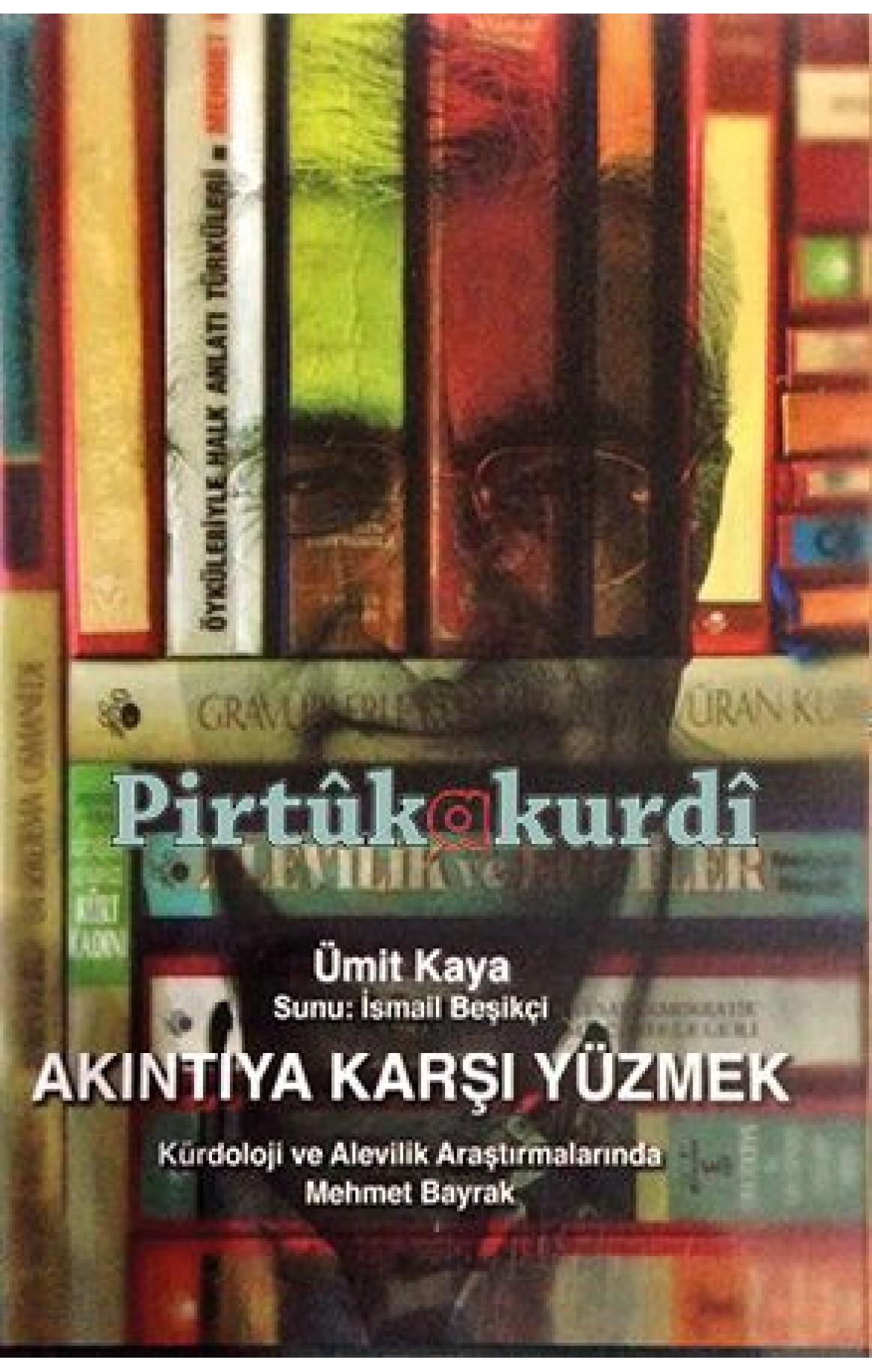 Akıntıya Karşı Yüzmek - Kürdoloji ve Alevilik Çalışmlarında Mehmet Bayrak