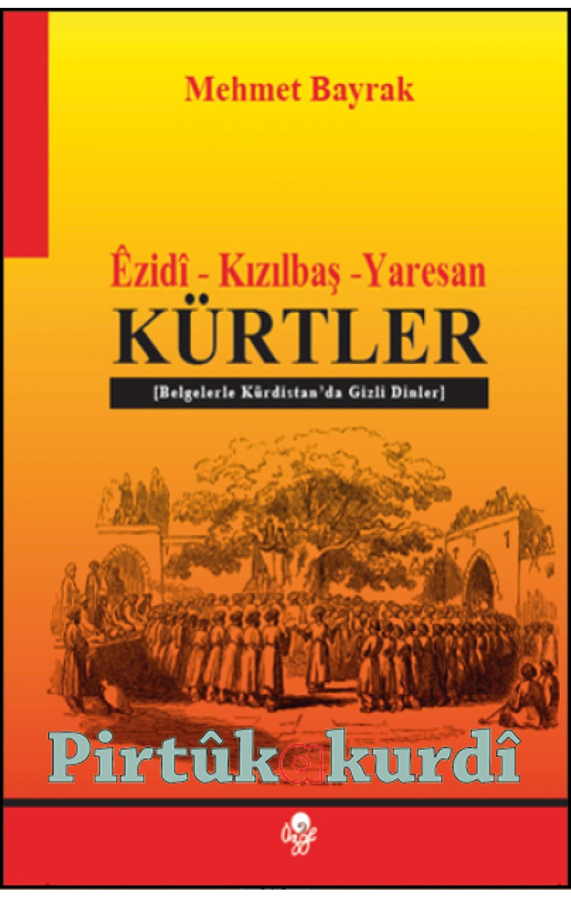Kürtler - Ezidi - Kızılbaş - Yaresan Belgelerle Kürdistan'da Gizli Dinler