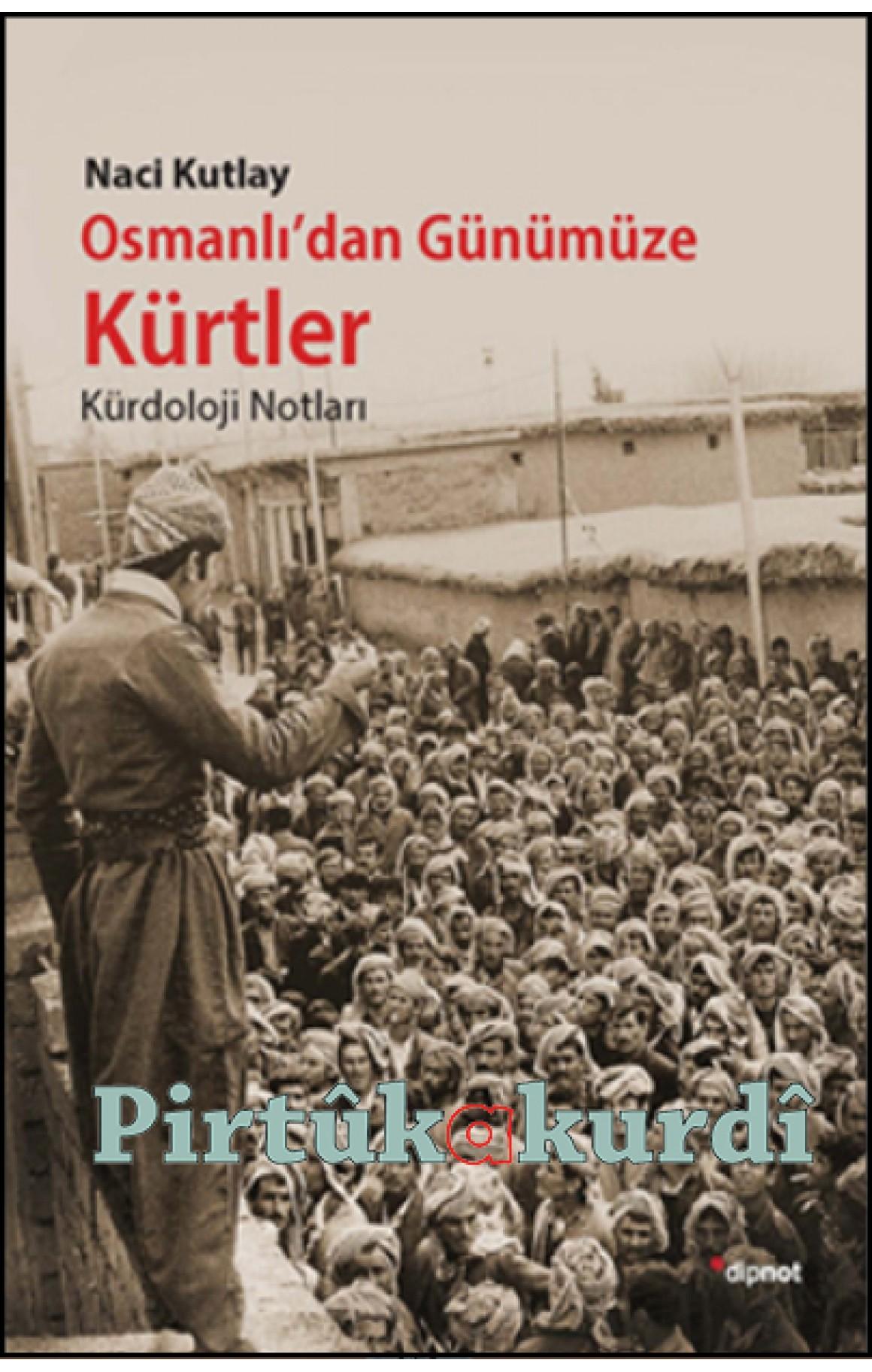 Osmanlı'dan Günümüze Kürtler Kürdoloji Notları