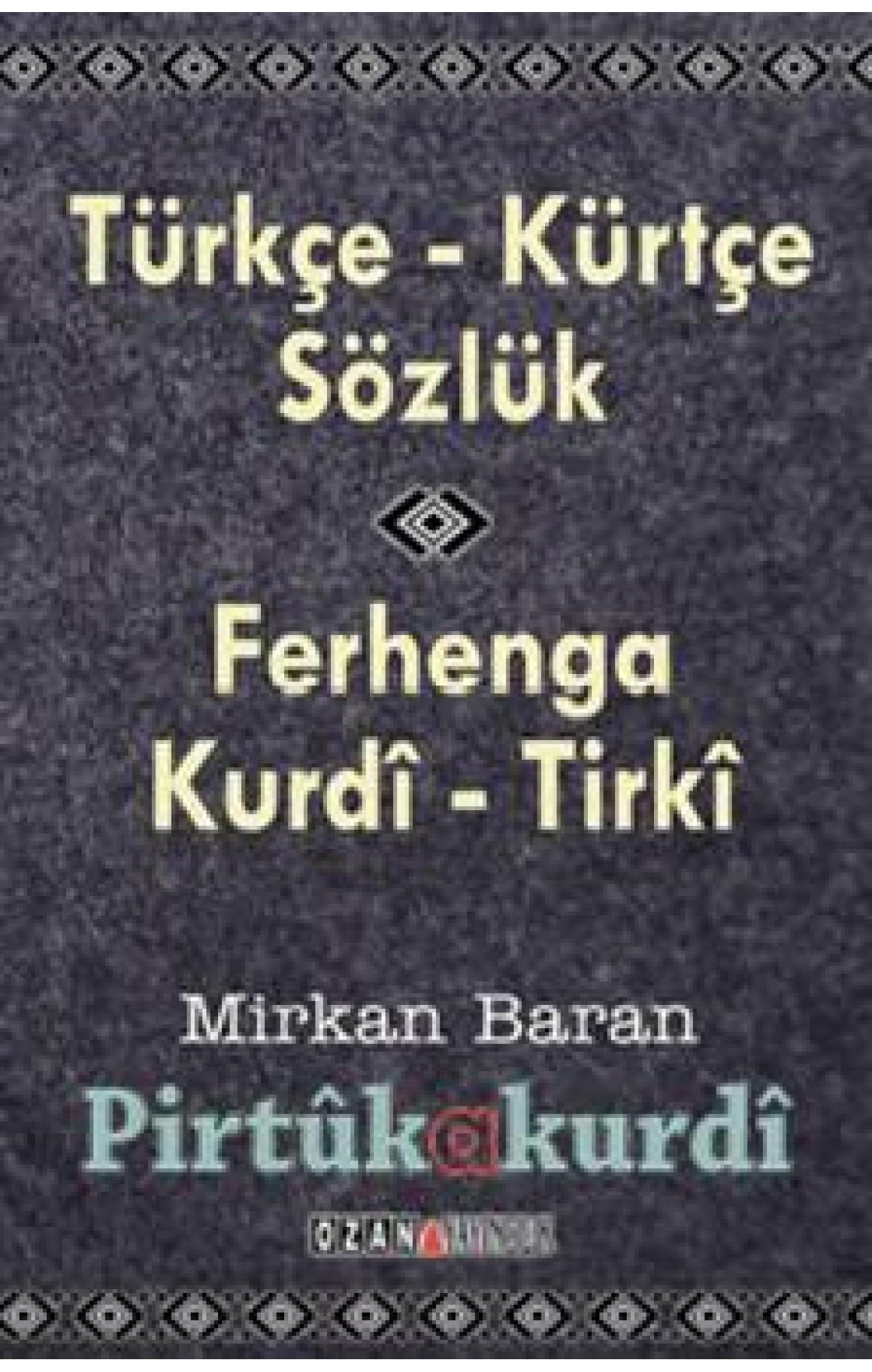 Kürtçe- Türkçe Sözlük Ferhenga Kurdî-Tirkî