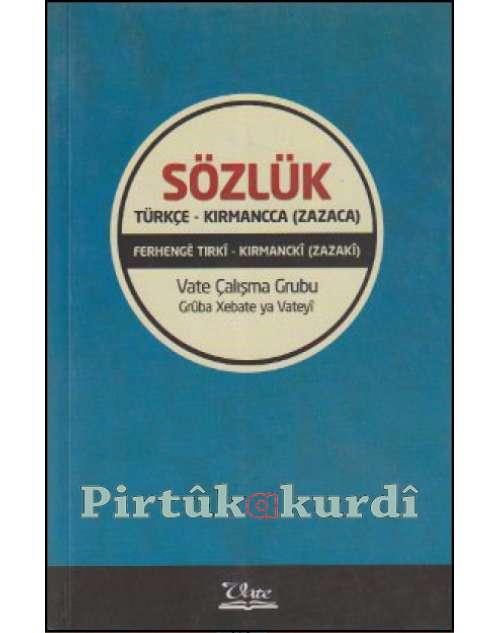 Türkçe – Kırmancca (Zazaca) Sözlük / Ferhengê Tirkî-Kirmanckî (Zazakî)